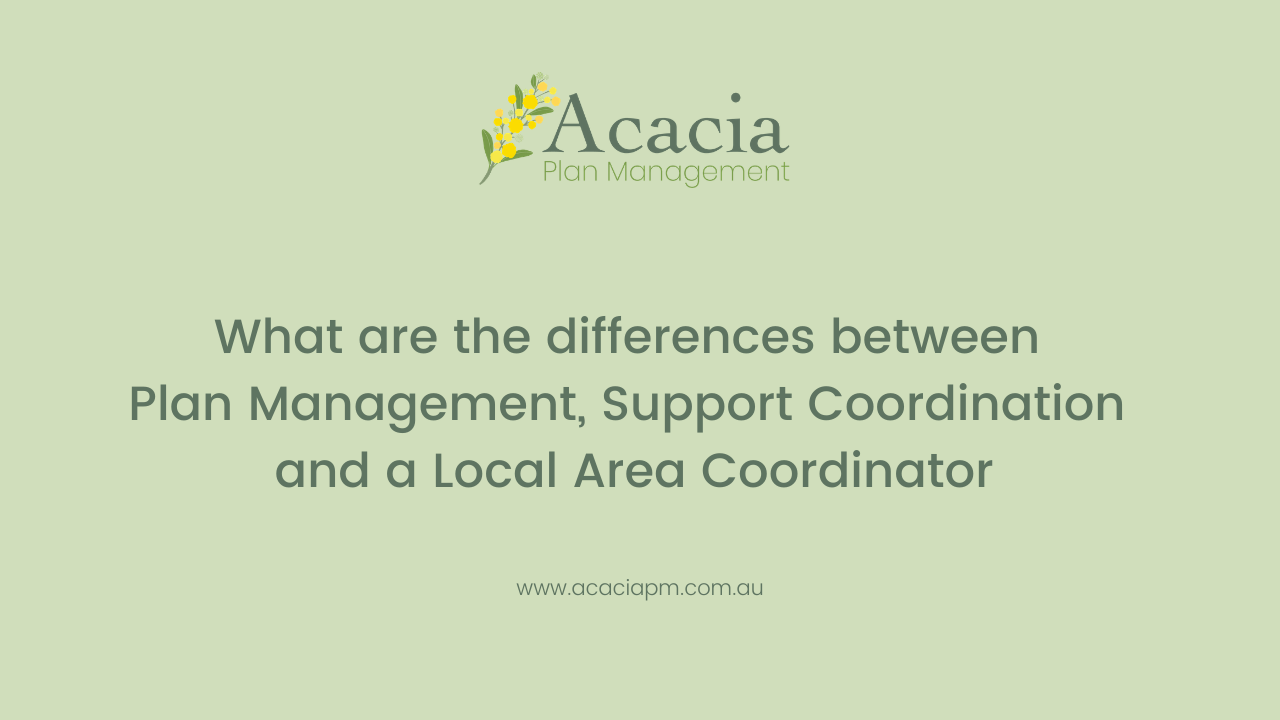 What are the differences between a Plan Manager, Support Coordinator and Local Area Coordinator?