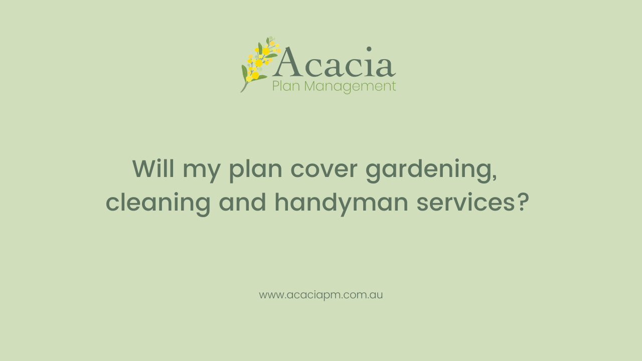 Will my plan cover gardening, cleaning and handyman services?